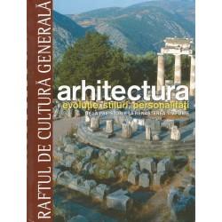 Arhitectura. Evolutie, stiluri, personalitati, de la preistorie la Renasterea timpurie