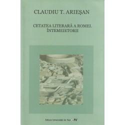 Cetatea literara a Romei. Intemeietorii - Claudiu T. Ariesan