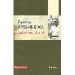 "Parintele Arsenie Boca, obiectivul ,,Bratu"""