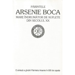 Parintele Arsenie Boca. Mare indrumator de suflete din secolul XX