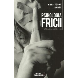 Psihologia fricii. Temeri, angoase si fobii - Cristophe Andre