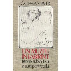 Un muzeu in labirint. Istorie subiectiva a autoportretului - Octavian Paler