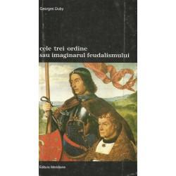 Cele trei ordine sau imaginarul feudalismului - Georges Duby
