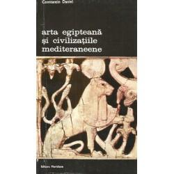 Arta egipteana si civilizatiile mediteraneene - Constantin Daniel