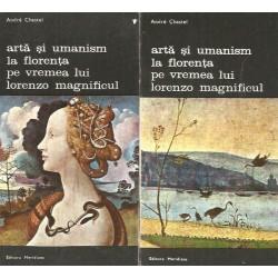 Arta si umanism la Florenta pe vremea lui Lorenzo Magnificul (Vol. 1 + 2) - Andre Chastel