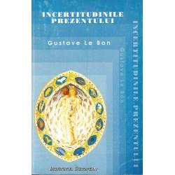 Incertitudinile prezentului - Gustave Le Bon
