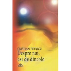 Despre noi, cei de dincolo - Cristian Petricu