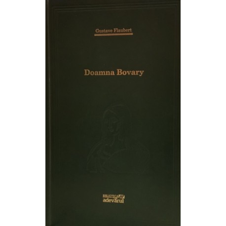 Doamna Bovary - Gustave Flaubert (Biblioteca Adevarul, Colectia Adevarul verde, Nr. 17)