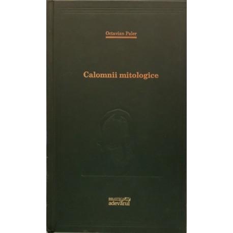 Calomnii mitologice - Octavian Paler (Biblioteca Adevarul, Colectia Adevarul verde, Nr. 82)