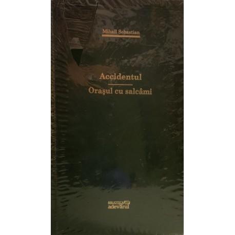 Accidentul, Orasul cu salcami - Mihail Sebastian (Biblioteca Adevarul, Colectia Adevarul verde, Nr. 30)
