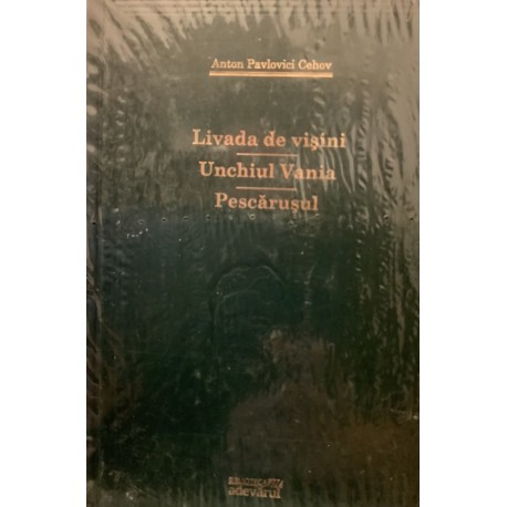 Livada de visini, Unchiul Vania, Pescarusul - Anton Pavlovici Cehov (Colectia Adevarul verde, Nr. 64)