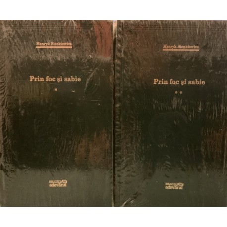Prin foc si sabie - Henryk Sienkiewicz, Vol. 1 + 2 (Biblioteca Adevarul, Colectia Adevarul verde, Nr. 68, 69)
