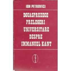 Douasprezece prelegeri universitare despre Immanuel Kant - Ion Petrovici