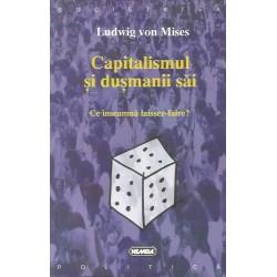 Capitalismul si dusmanii sai. Ce inseamna laissez-faire? - Ludwig von Mises
