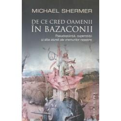 De ce cred oamenii in bazaconii - Michael Shermer