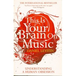 This Is Your Brain on Music: Understanding a Human Obsession - Daniel Levitin