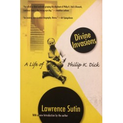 Divine Invasions: A Life of Philip K. Dick - Laurence Sutin