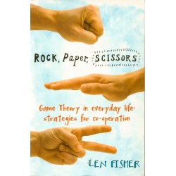 Rock, Paper, Scissors: Game Theory in Everyday Life: Strategies for Co-Operation - Len Fisher