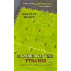Inverting the Pyramid: A History of Football Tactics - Wilson Jonathan