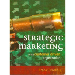 Strategic Marketing in the Customer Driven Organization - Frank Bradley