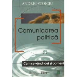 Comunicarea politica: cum se vand idei si oameni - Andrei Stoiciu