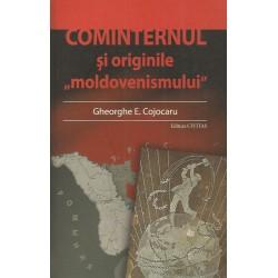 """Cominternul si originile ,,moldovenismului"""" - Gheorghe E. Cojocaru"""
