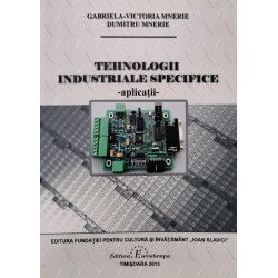 Tehnologii industriale specifice: aplicatii - Gabriela-Victoria Mnerie, Dumitru Mnerie