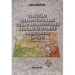 Cercetari interdisciplinare vizand reconstituirea geografiei istorice a dealurilor Lipovei (contine CD) - Liviu Maruia