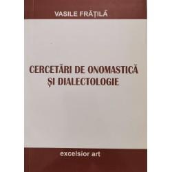 Cercetari de onomastica si dialectologie - Vasile Fratila