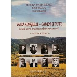 Valea Almajului - Oameni si fapte - cartea a doua - Florina-Maria Bacila, Iosif Bacila (Coord.)