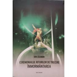 Ceremonialul riturilor de trecere, Vol. 3: Inmormantarea - Ion Caliman
