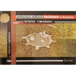 Arhitectura militara bastionara in Romania, vol. 1: Cetatea Timisoarei - Arh. Valentin Capotescu