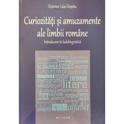 Curiozitati si amuzamente ale limbii romane: Introducere in ludolingvistica - Octavian Laiu-Despau