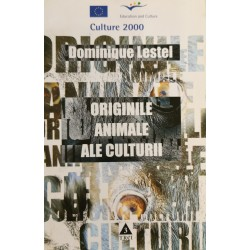 Originile animale ale culturii - Dominique Lestel