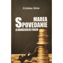 Marea spovedanie a brokerului fugar - Cristian Sima