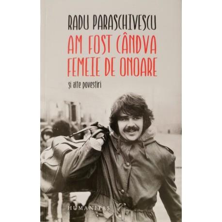 Am fost candva femeie de onoare si alte povestiri - Radu Paraschivescu