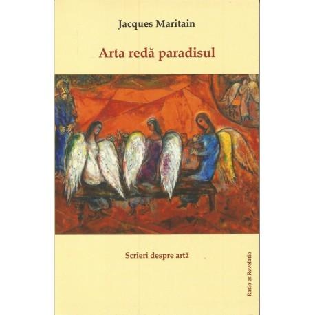 Arta reda paradisul - Jacques Maritain