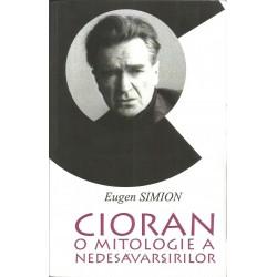 Cioran: o mitologie a nedesavarsirii - Eugen Simion