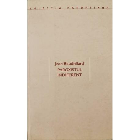 Paroxistul indiferent - Jean Baudrillard