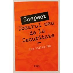 Suspect: Dosarul meu de la Securitate - Jan Willem Bos