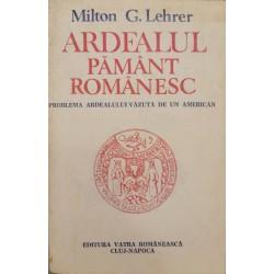 Ardealul: pamant romanesc - Milton G. Lehrer