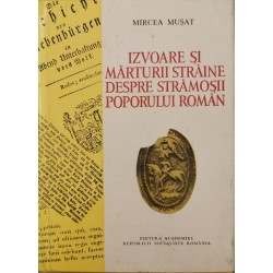 Izvoare si marturii straine despre stramosii poporului roman - Mircea Musat (coord.)