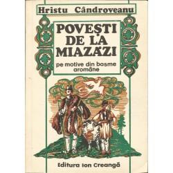 Povesti de la Miazazi pe motive din basme Aromane - Hristu Candroveanu