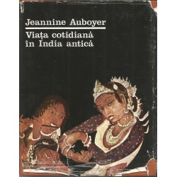 Viata cotidiana in India antica - Jeannine Auboyer
