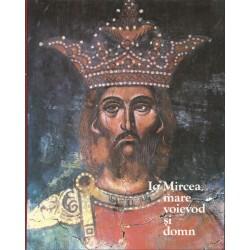 Io Mircea mare Voievod si Domn - File de cronica
