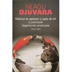 Razboiul de saptezeci si sapte de ani si premisele hegemoniei americane (1914-1991) - Neagu Djuvara