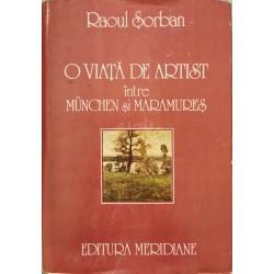 O viata de artist intre Munchen si Maramures - Raoul Sorban