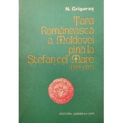Tara Romaneasca a Moldovei pina la Stefan cel Mare (1359-1457) - Nicolae Grigoras