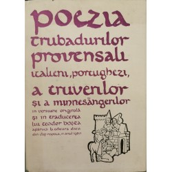 Poezia trubadurilor provensali italieni, portughezi, a truverilor si a minnesangerilor - Antologie
