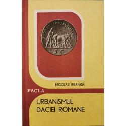 Urbanismul Daciei Romane - Nicolae Branga